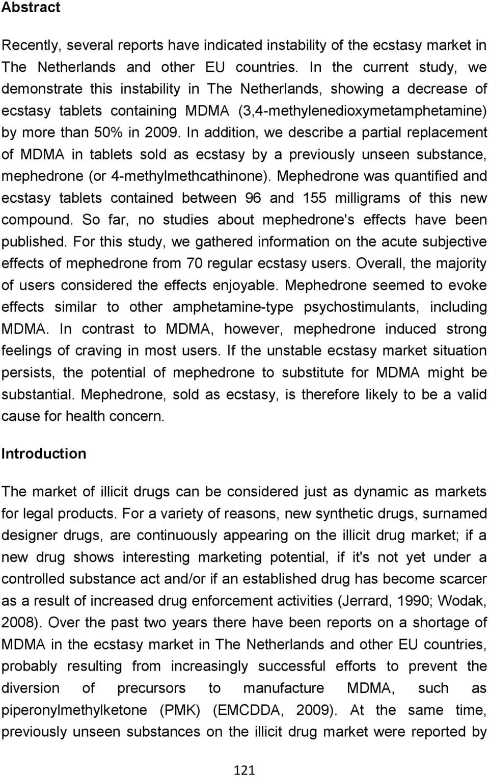 In addition, we describe a partial replacement of MDMA in tablets sold as ecstasy by a previously unseen substance, mephedrone (or 4-methylmethcathinone).