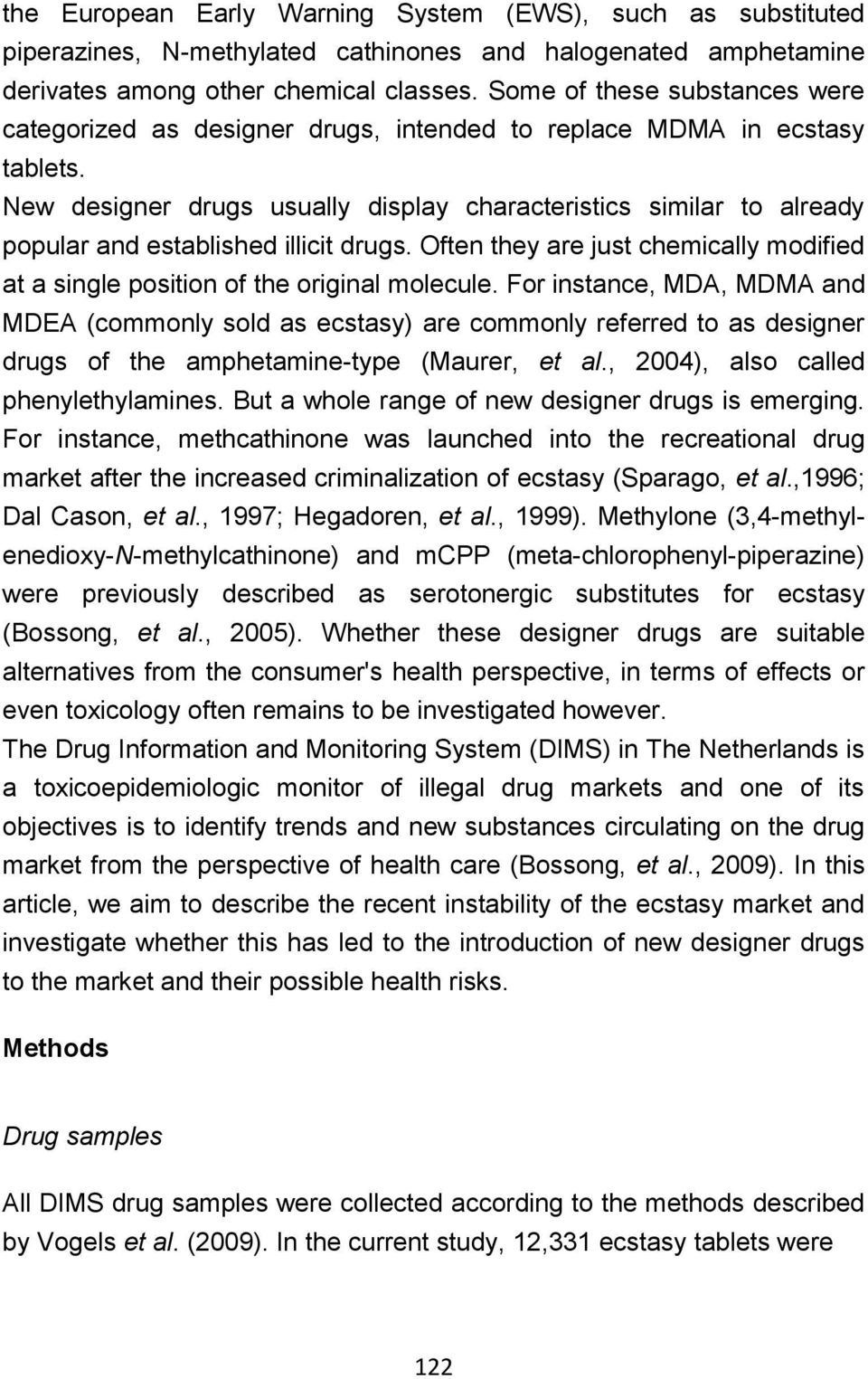 New designer drugs usually display characteristics similar to already popular and established illicit drugs. Often they are just chemically modified at a single position of the original molecule.