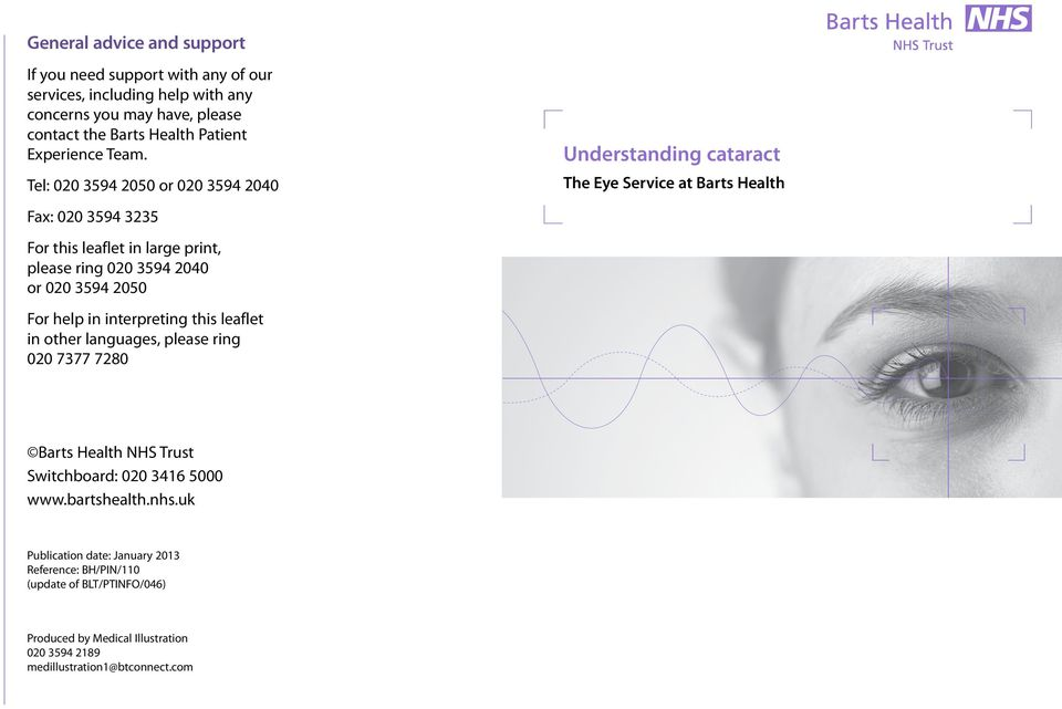 Understanding cataract Tel: 020 3594 2050 or 020 3594 2040 The Eye Service at Barts Health Fax: 020 3594 3235 For this leaflet in large print, please ring 020 3594 2040