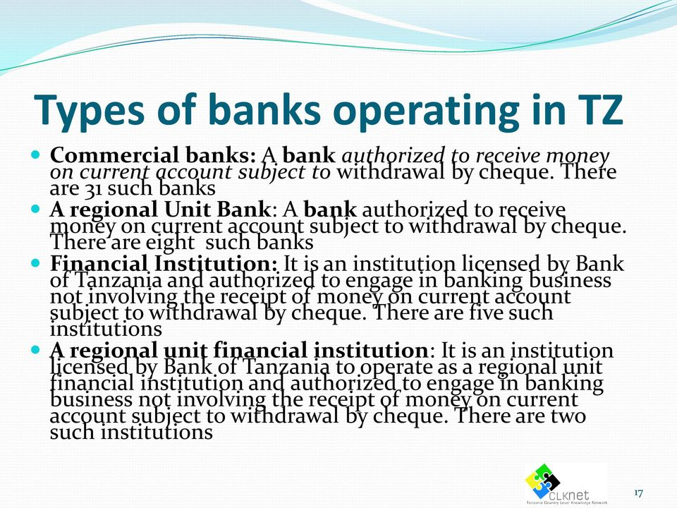 There are eight such banks Financial Institution: It is an institution licensed by Bank of Tanzania and authorized to engage in banking business not involving the receipt of money on current account