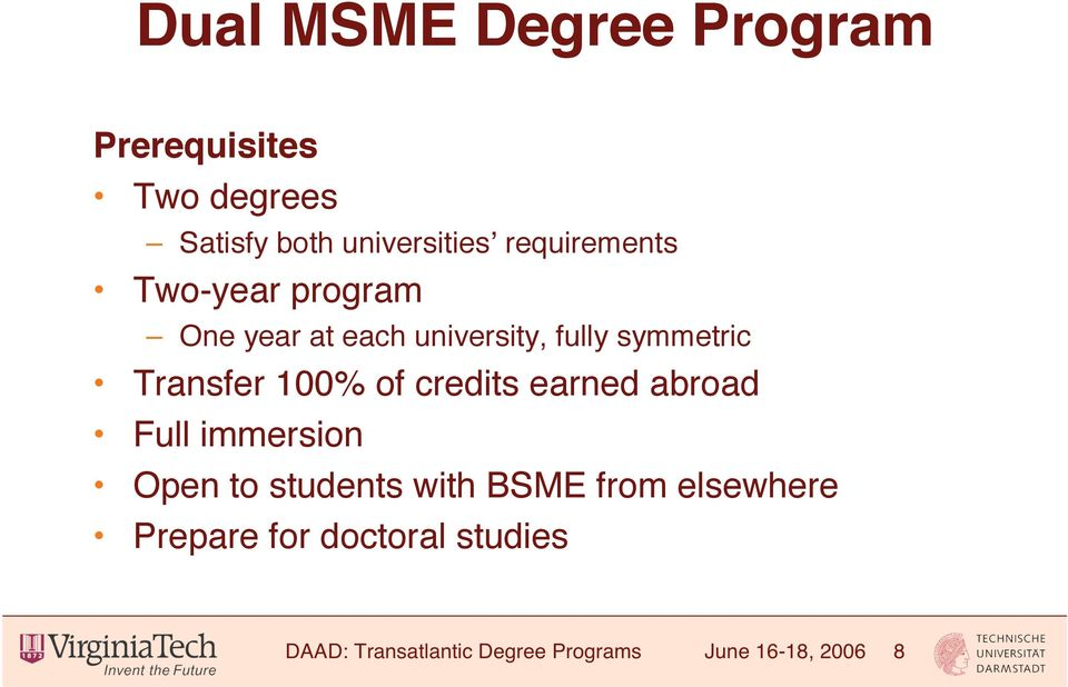 Transfer 100% of credits earned abroad Full immersion Open to students with BSME
