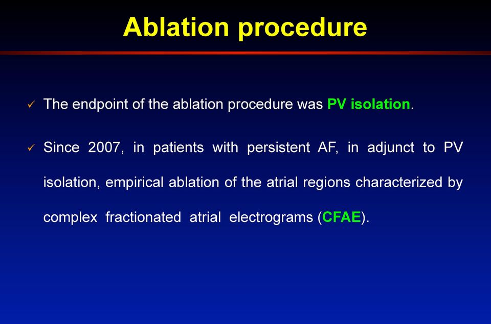 ! Since 2007, in patients with persistent AF, in adjunct to PV