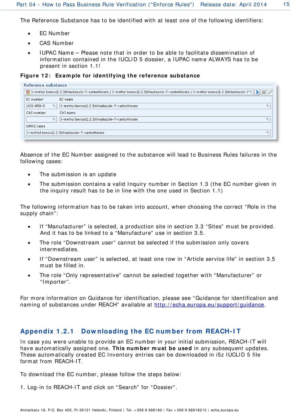 1! Figure 12: Example for identifying the reference substance Absence of the EC Number assigned to the substance will lead to Business Rules failures in the following cases: The submission is an