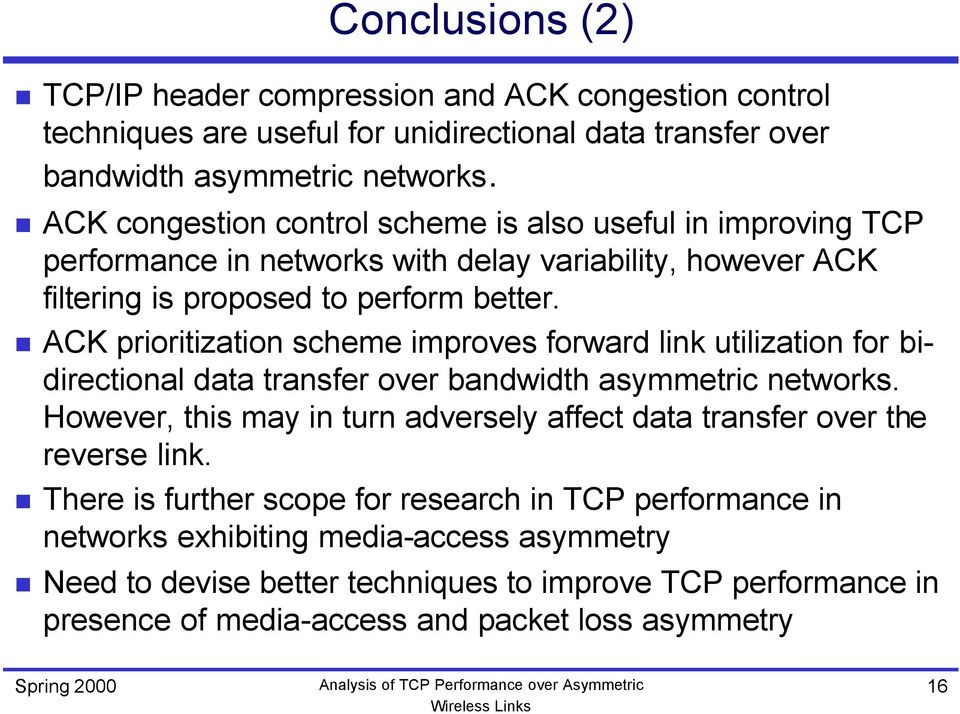 ACK prioritization scheme improves forward link utilization for bidirectional data transfer over bandwidth asymmetric networks.