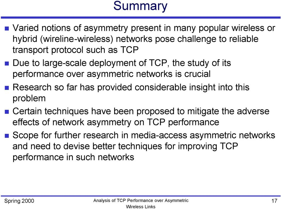 provided considerable insight into this problem Certain techniques have been proposed to mitigate the adverse effects of network asymmetry on TCP