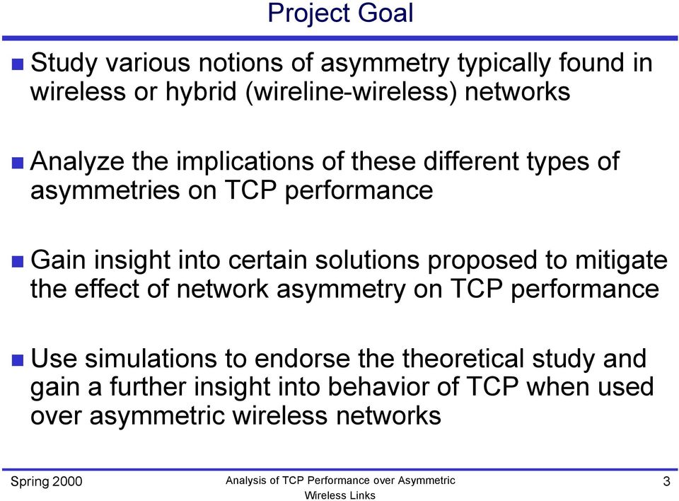 certain solutions proposed to mitigate the effect of network asymmetry on TCP performance Use simulations to