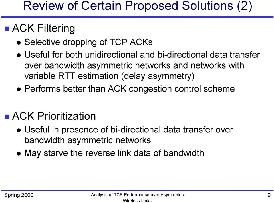 RTT estimation (delay asymmetry) Performs better than ACK congestion control scheme ACK Prioritization Useful
