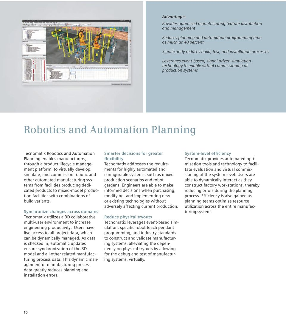 Automation Planning enables manufacturers, through a product lifecycle management platform, to virtually develop, simulate, and commission robotic and other automated manufacturing systems from