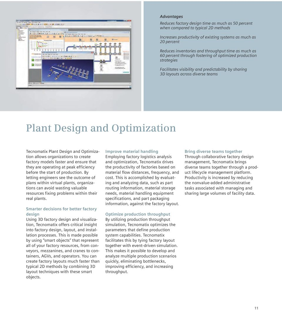 Tecnomatix Plant Design and Optimization allows organizations to create factory models faster and ensure that they are operating at peak efficiency before the start of production.
