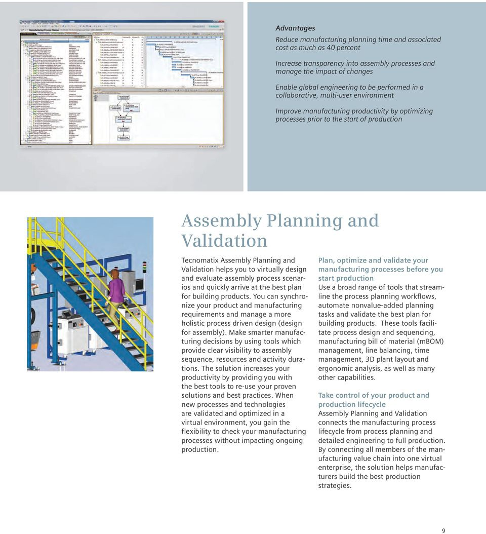 Planning and Validation helps you to virtually design and evaluate assembly process scenarios and quickly arrive at the best plan for building products.
