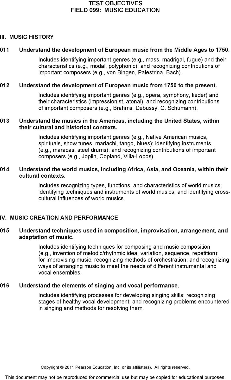 g., Brahms, Debussy, C. Schumann). 013 Understand the musics in the Americas, including the United States, within their cultural and historical contexts. Includes identifying important genres (e.g., Native American musics, spirituals, show tunes, mariachi, tango, blues); identifying instruments (e.
