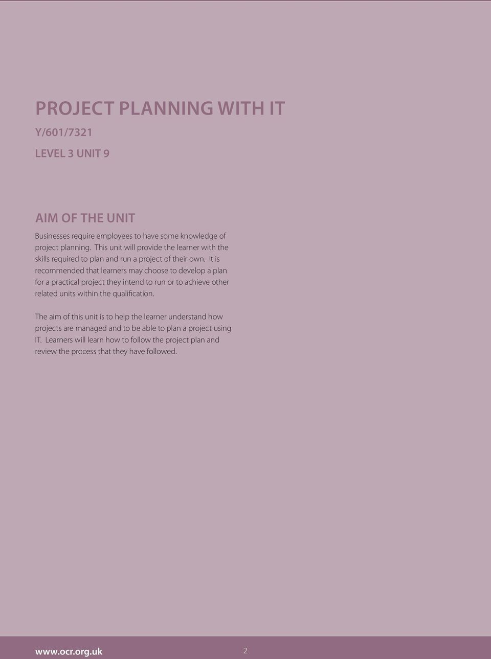 It is recommended that learners may choose to develop a plan for a practical project they intend to run or to achieve other related units within the