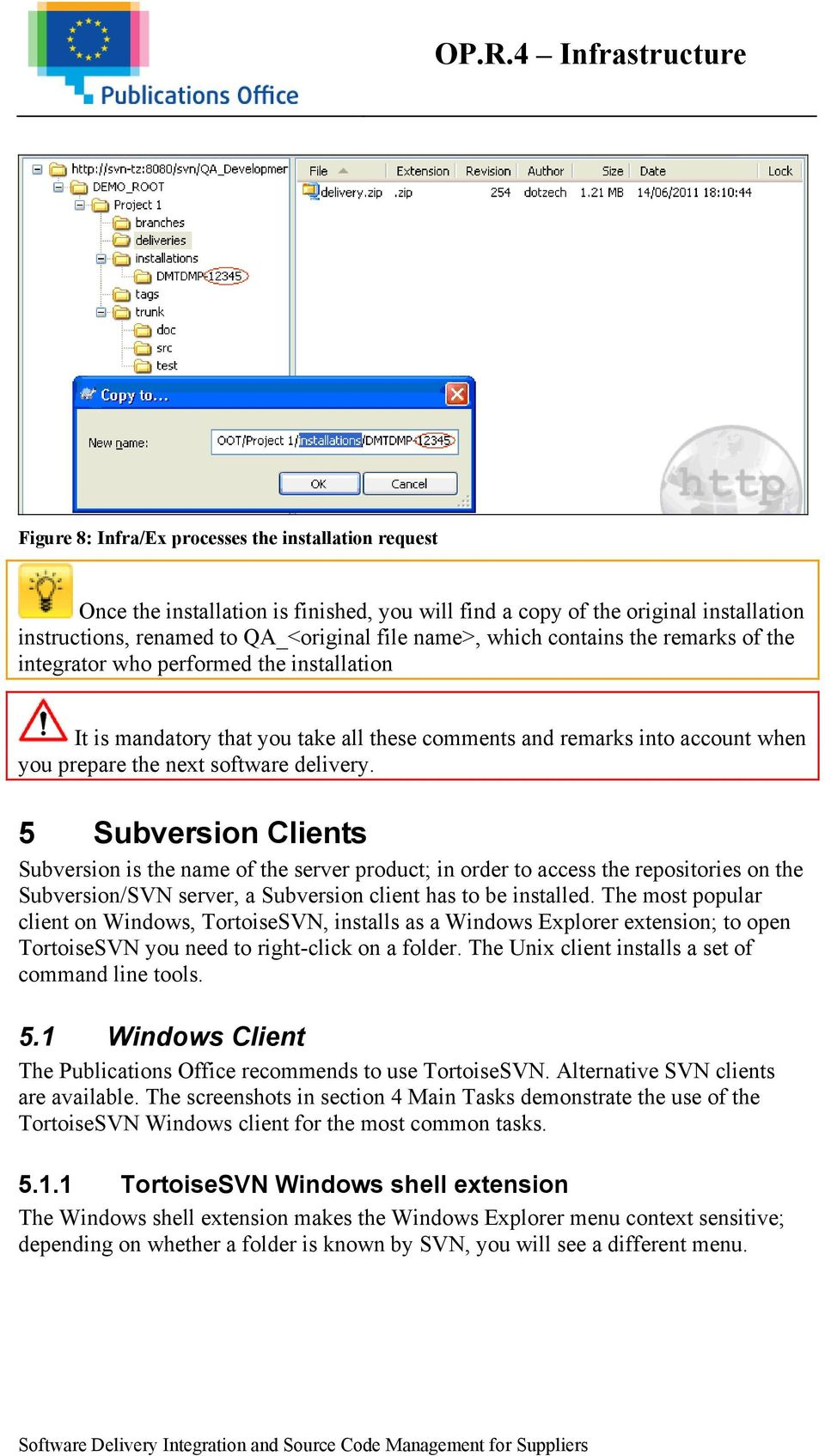 5 Subversion Clients Subversion is the name of the server product; in order to access the repositories on the Subversion/SVN server, a Subversion client has to be installed.