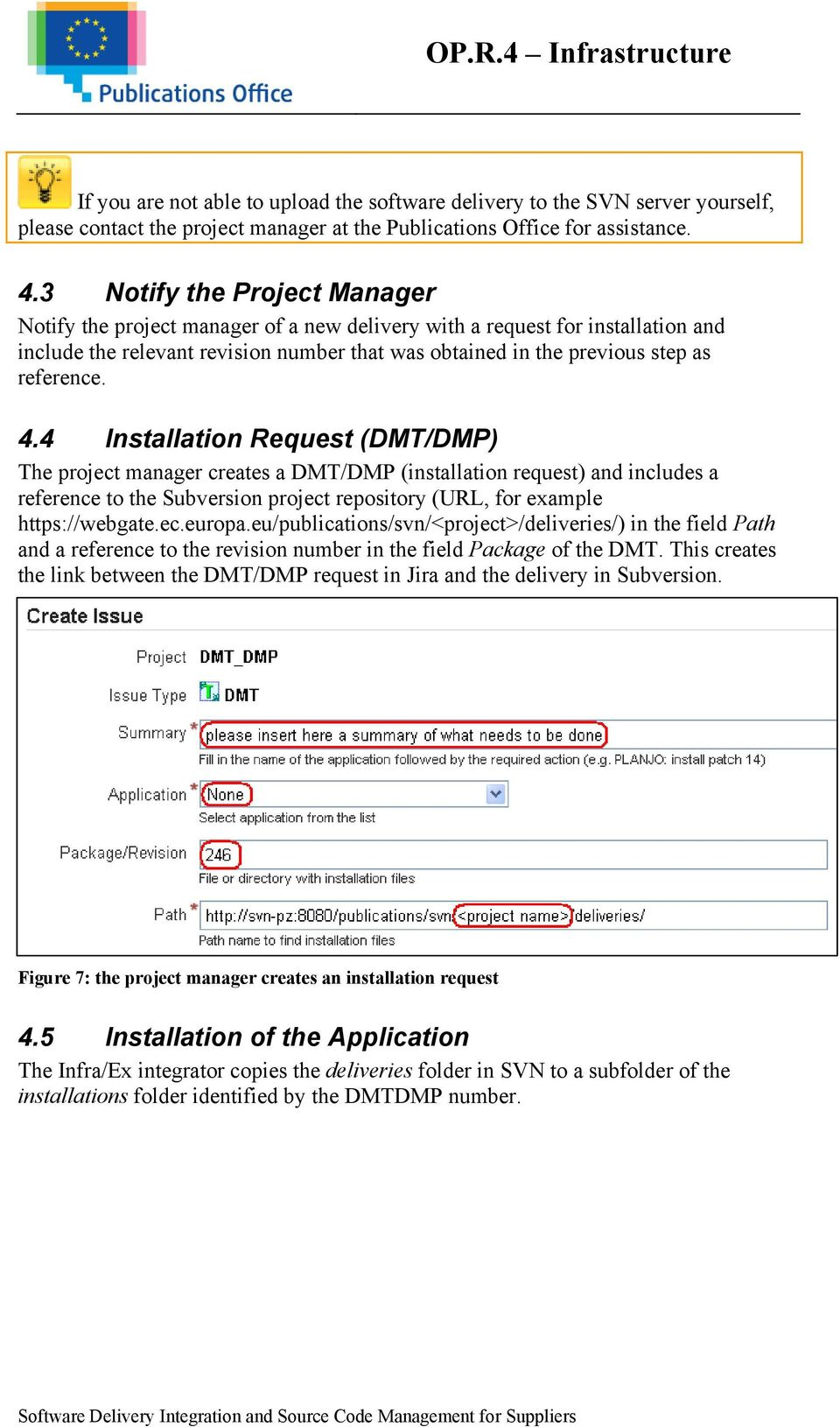 4.4 Installation Request (DMT/DMP) The project manager creates a DMT/DMP (installation request) and includes a reference to the Subversion project repository (URL, for example https://webgate.ec.europa.