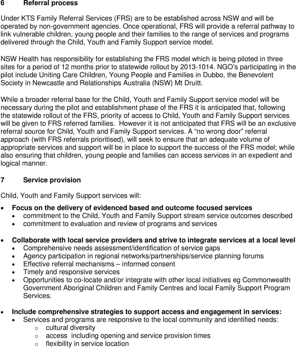 Support service model. NSW Health has responsibility for establishing the FRS model which is being piloted in three sites for a period of 12 months prior to statewide rollout by 2013-1014.