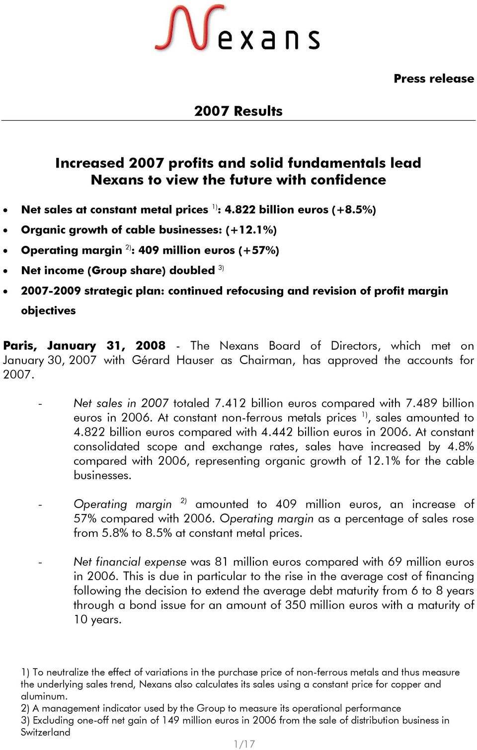 1%) Operating margin 2) : 409 million euros (+57%) Net income (Group share) doubled 3) 2007-2009 strategic plan: continued refocusing and revision of profit margin objectives Paris, January 31, 2008