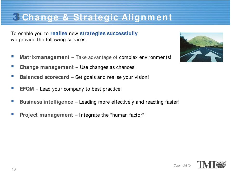 Change management Use changes as chances! Balanced scorecard Set goals and realise your vision!