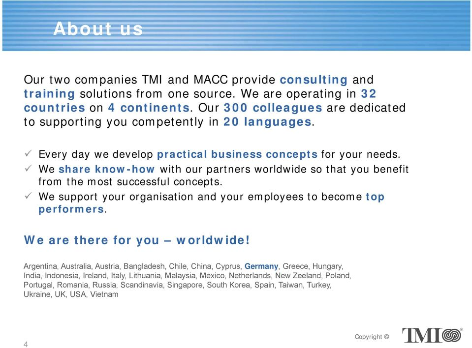 We share know-how with our partners worldwide so that you benefit from the most successful concepts. We support your organisation and your employees to become top performers.