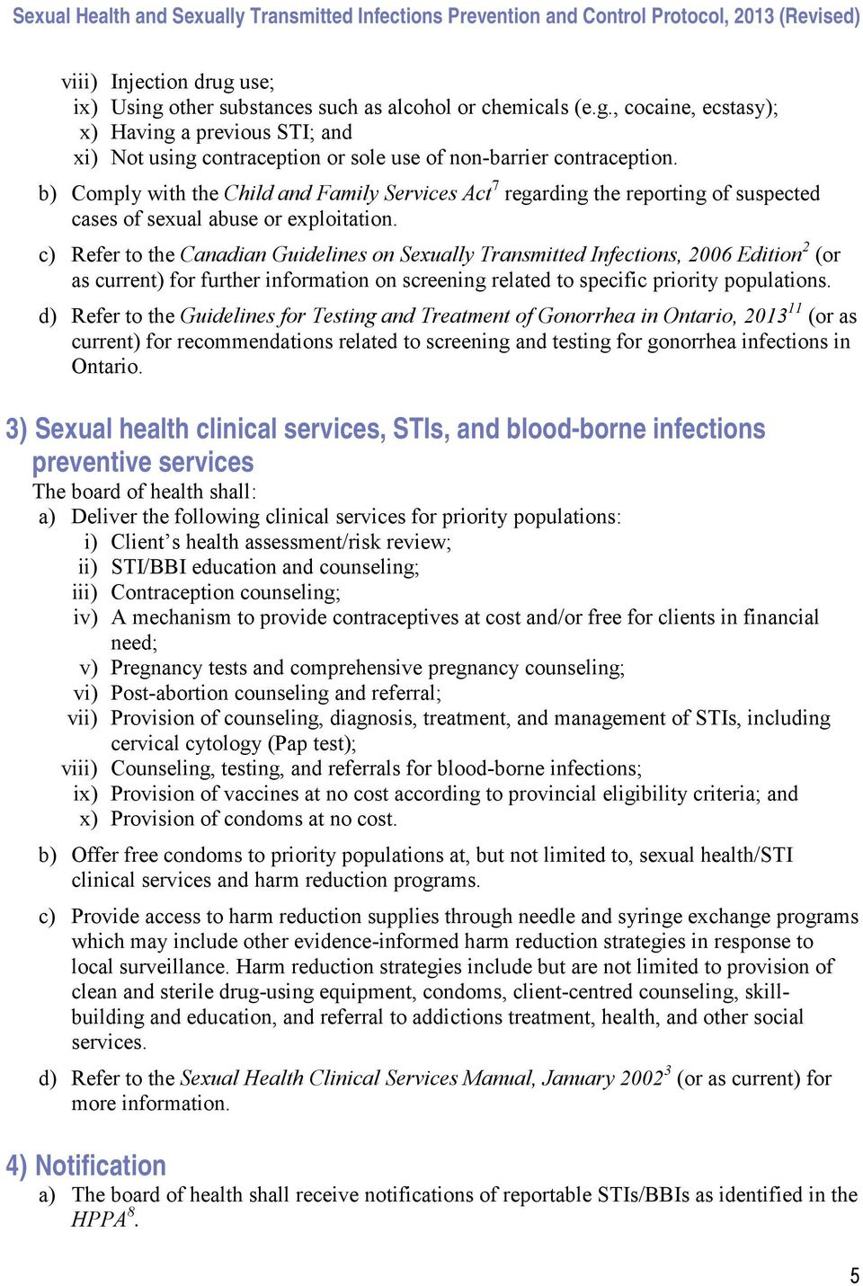 c) Refer to the Canadian Guidelines on Sexually Transmitted Infections, 2006 Edition 2 (or as current) for further information on screening related to specific priority populations.