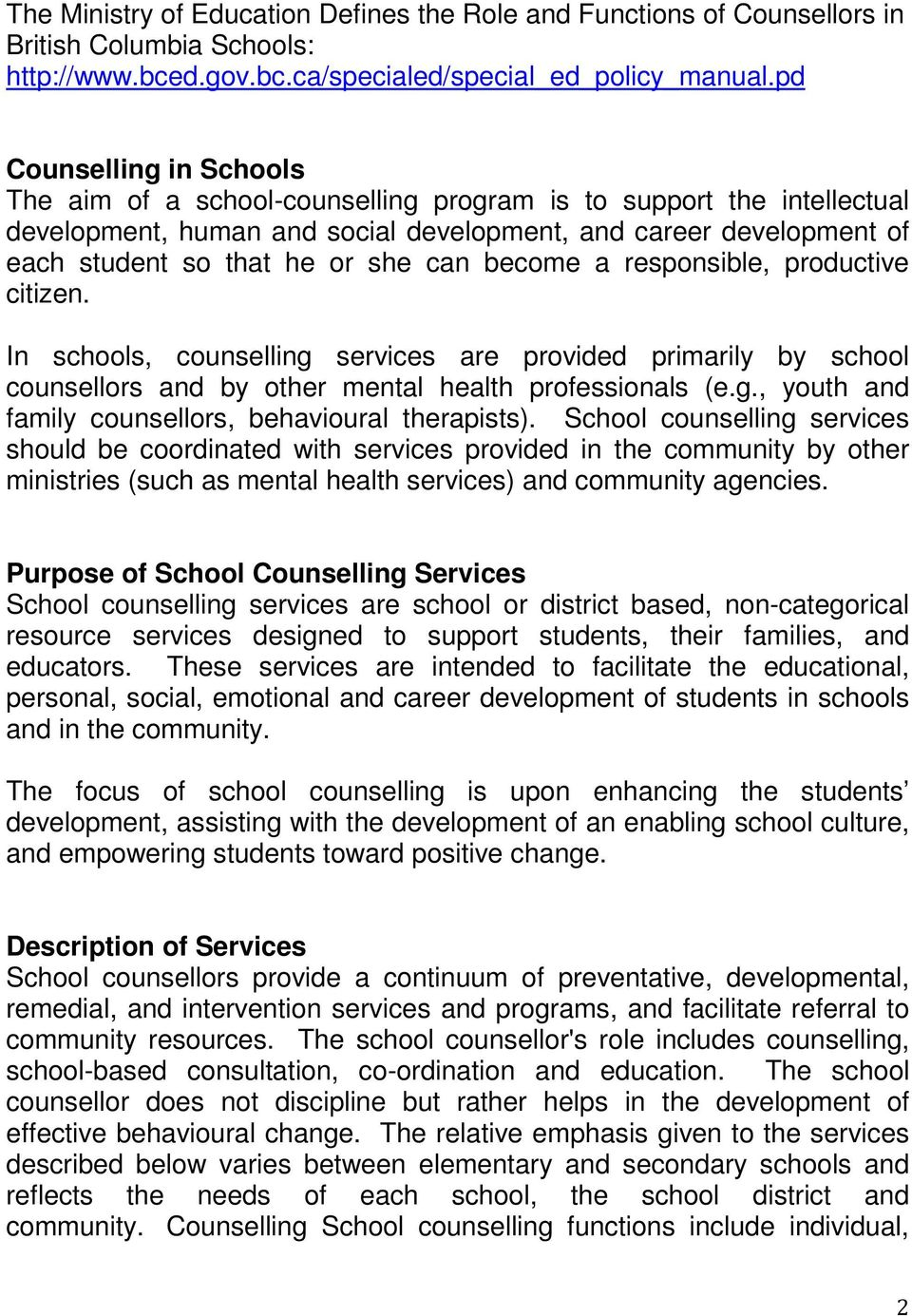 can become a responsible, productive citizen. In schools, counselling services are provided primarily by school counsellors and by other mental health professionals (e.g., youth and family counsellors, behavioural therapists).