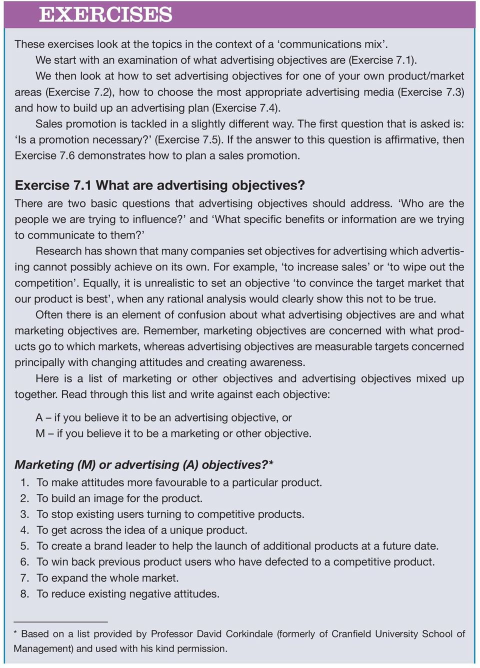 3) and how to build up an advertising plan (Exercise 7.4). Sales promotion is tackled in a slightly different way. The first question that is asked is: Is a promotion necessary? (Exercise 7.5).
