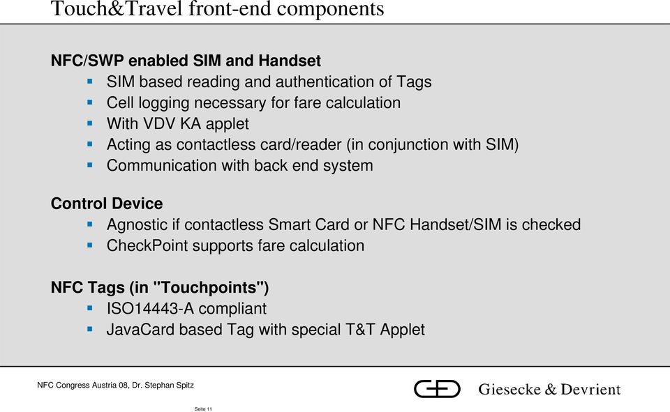 Communication with back end system Control Device Agnostic if contactless Smart Card or NFC Handset/SIM is checked