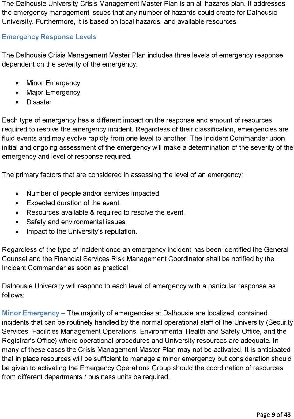 Emergency Response Levels The Dalhousie Crisis Management Master Plan includes three levels of emergency response dependent on the severity of the emergency: Minor Emergency Major Emergency Disaster