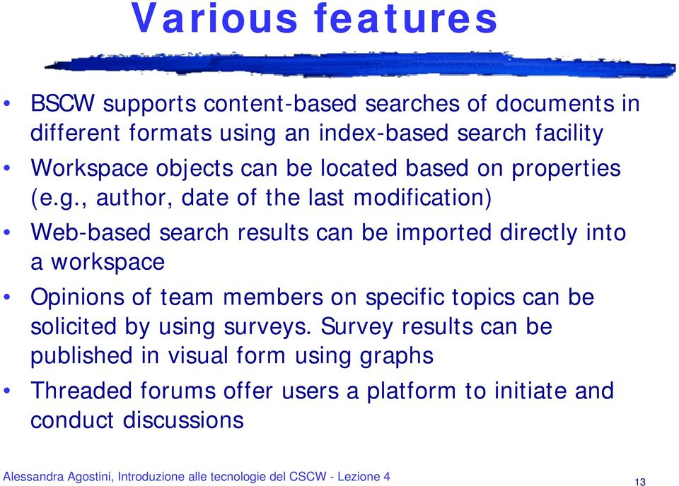 , author, date of the last modification) Web-based search results can be imported directly into a workspace Opinions of team