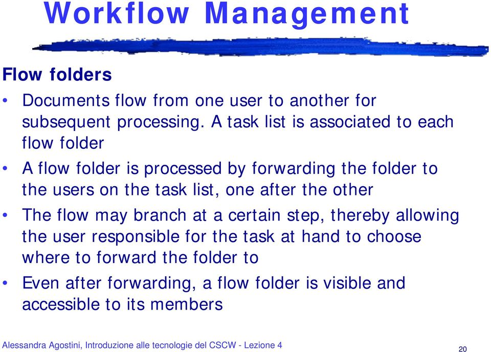 the task list, one after the other The flow may branch at a certain step, thereby allowing the user responsible for