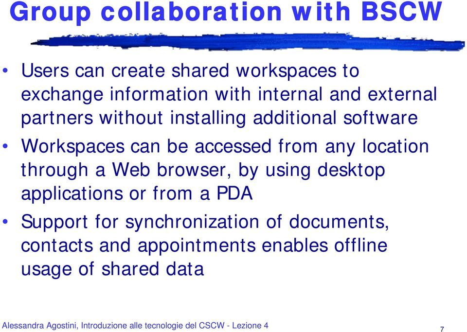 accessed from any location through a Web browser, by using desktop applications or from a PDA