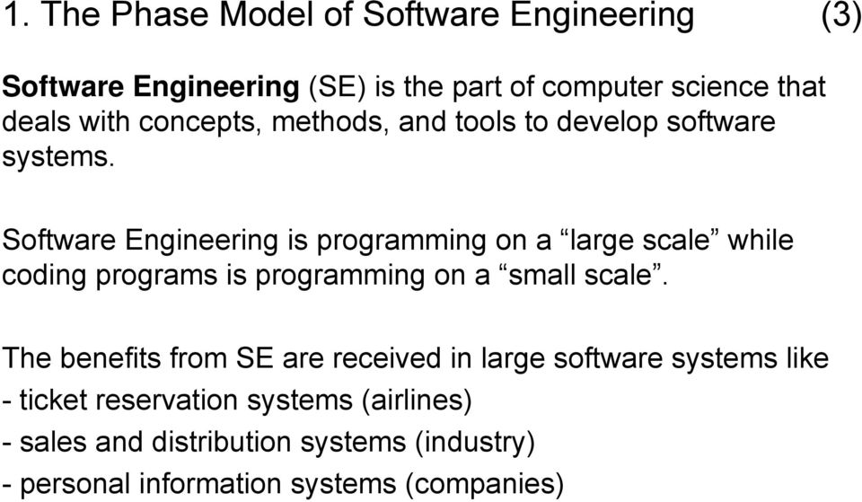 Software Engineering is programming on a large scale while coding programs is programming on a small scale.