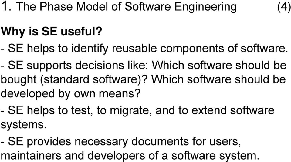 - SE supports decisions like: Which software should be bought (standard software)?