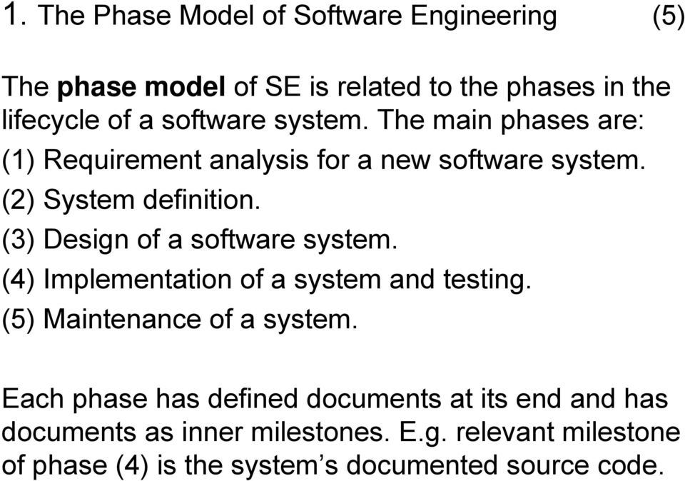 (3) Design of a software system. (4) Implementation of a system and testing. (5) Maintenance of a system.