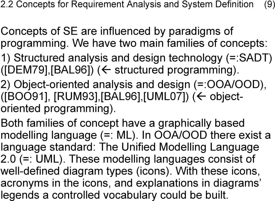 2) Object-oriented analysis and design (=:OOA/OOD), ([BOO91], [RUM93],[BAL96],[UML07]) ( objectoriented programming).