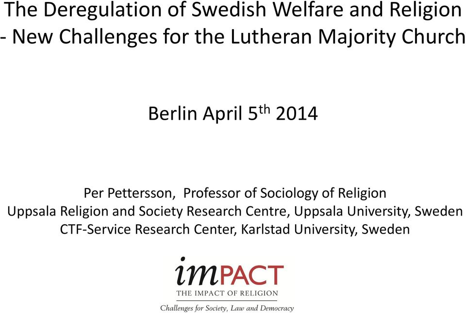 of Sociology of Religion Uppsala Religion and Society Research Centre,