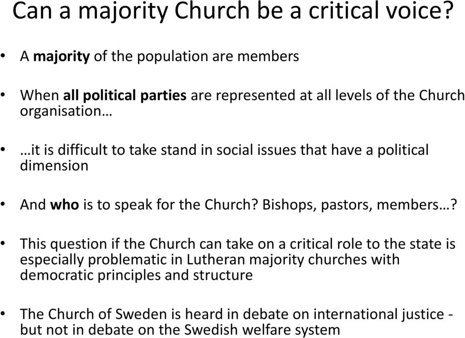 take stand in social issues that have a political dimension And who is to speak for the Church? Bishops, pastors, members?
