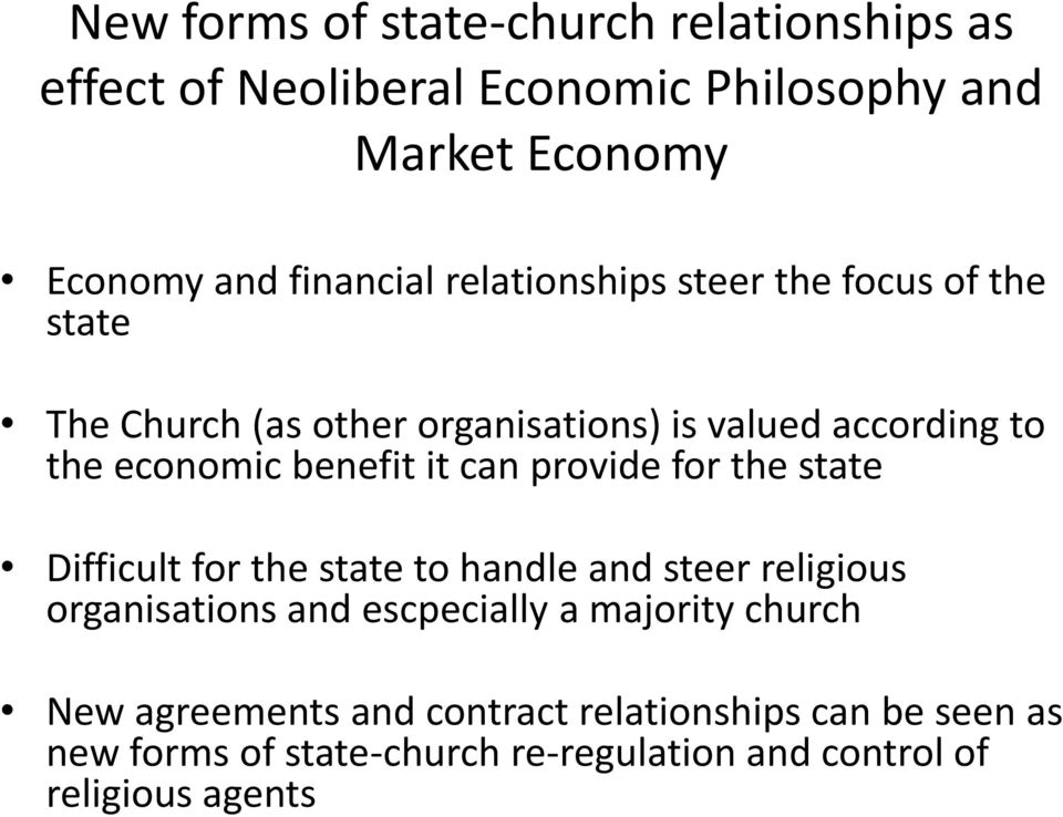 can provide for the state Difficult for the state to handle and steer religious organisations and escpecially a majority
