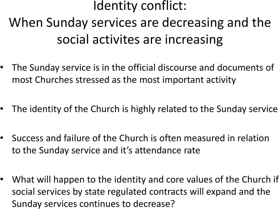 service Success and failure of the Church is often measured in relation to the Sunday service and it s attendance rate What will happen to