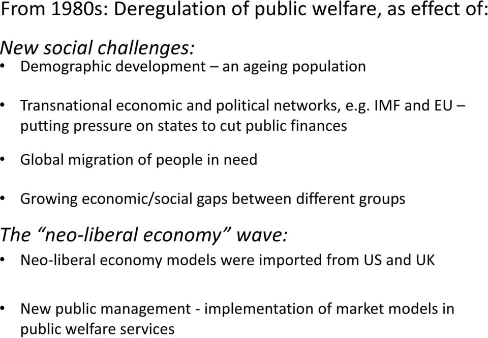 IMF and EU putting pressure on states to cut public finances Global migration of people in need Growing economic/social