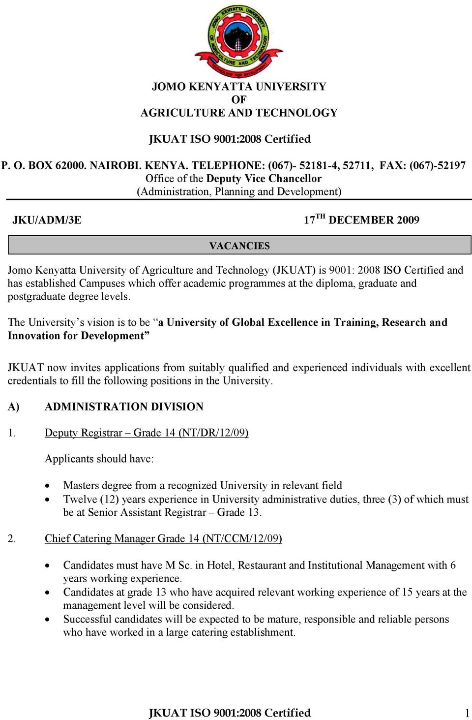TELEPHONE: (067)- 52181-4, 52711, FAX: (067)-52197 Office of the Deputy Vice Chancellor (Administration, Planning and Development) JKU/ADM/3E 17 TH DECEMBER 2009 VACANCIES Jomo Kenyatta University of