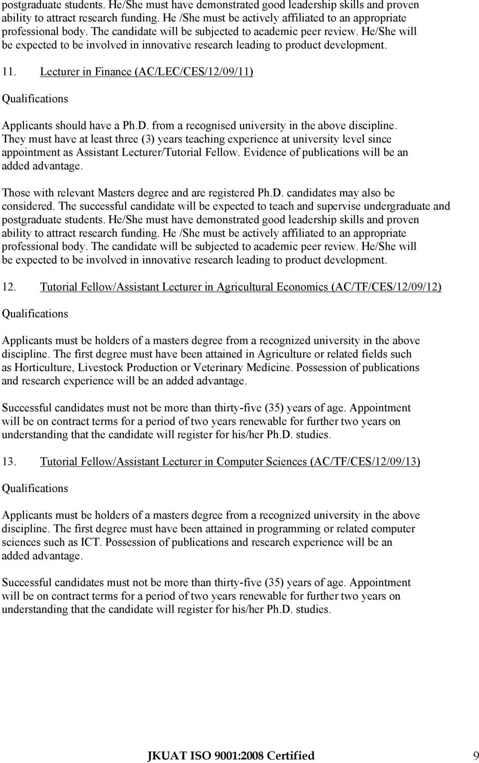 Lecturer in Finance (AC/LEC/CES/12/09/11) Applicants should have a Ph.D. from a recognised university in the above discipline.