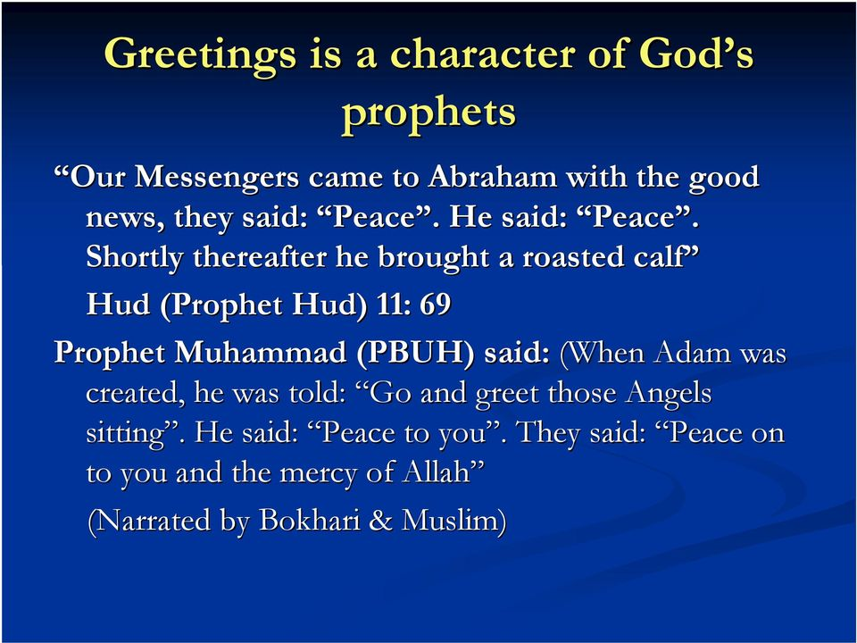 Shortly thereafter he brought a roasted calf Hud (Prophet Hud) 11: 69 Prophet Muhammad (PBUH) said: