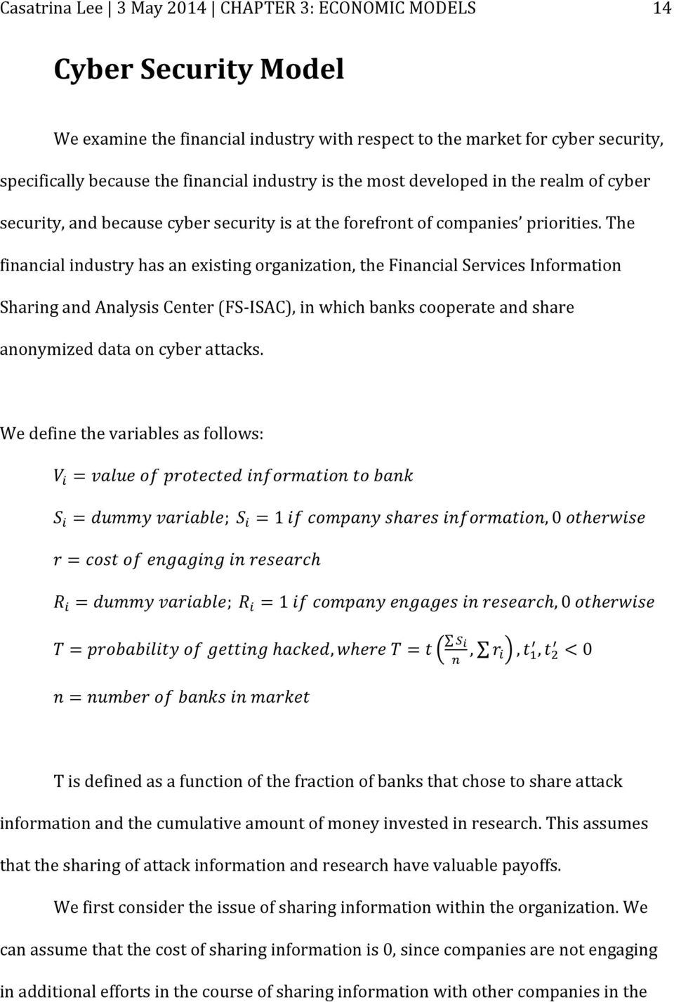 the financialindustryhasanexistingorganization,thefinancialservicesinformation SharingandAnalysisCenterFSPISAC),inwhichbankscooperateandshare anonymizeddataoncyberattacks.