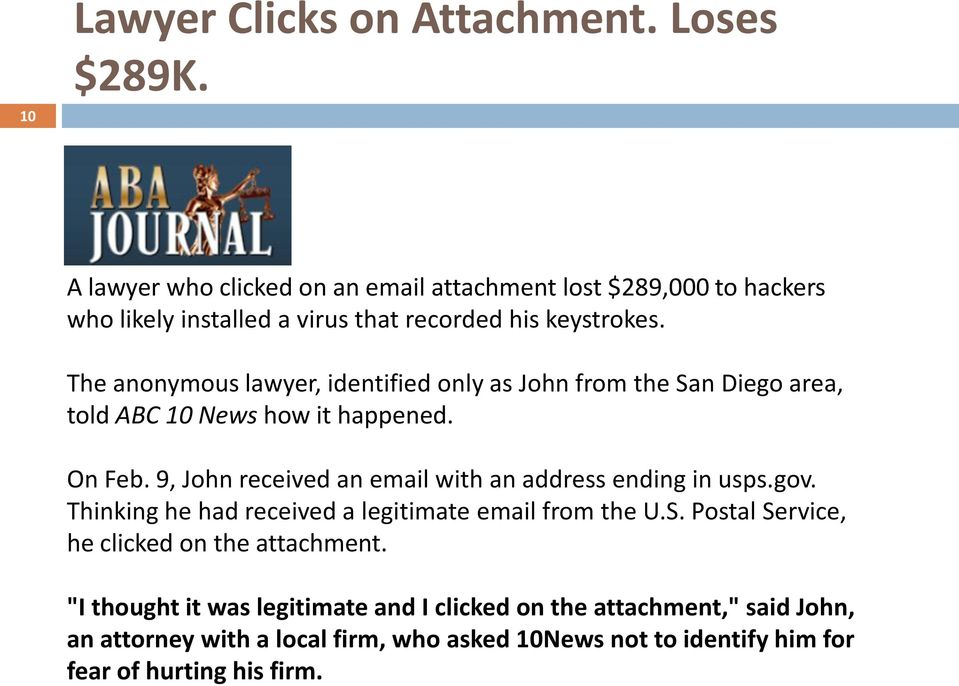 The anonymous lawyer, identified only as John from the San Diego area, told ABC 10 News how it happened. On Feb.