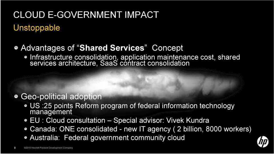 program of federal information technology management EU : Cloud consultation Special advisor: Vivek Kundra Canada: ONE