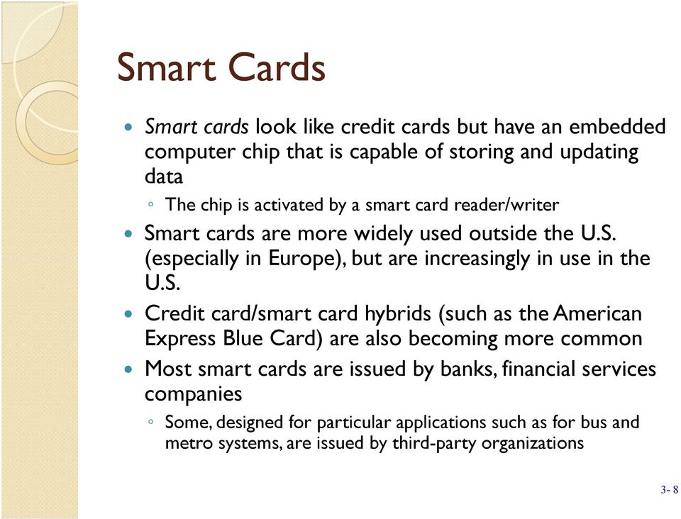 S. Credit card/smart card hybrids (such as the American Express Blue Card) are also becoming more common Most smart cards are issued by banks,
