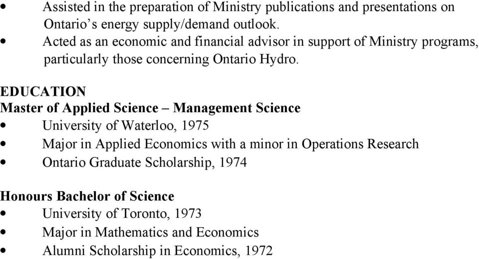 EDUCATION Master f Applied Science Management Science University f Waterl, 1975 Majr in Applied Ecnmics with a minr in