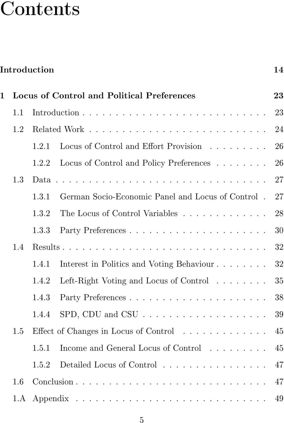 ............ 28 1.3.3 Party Preferences..................... 30 1.4 Results............................... 32 1.4.1 Interest in Politics and Voting Behaviour........ 32 1.4.2 Left-Right Voting and Locus of Control.