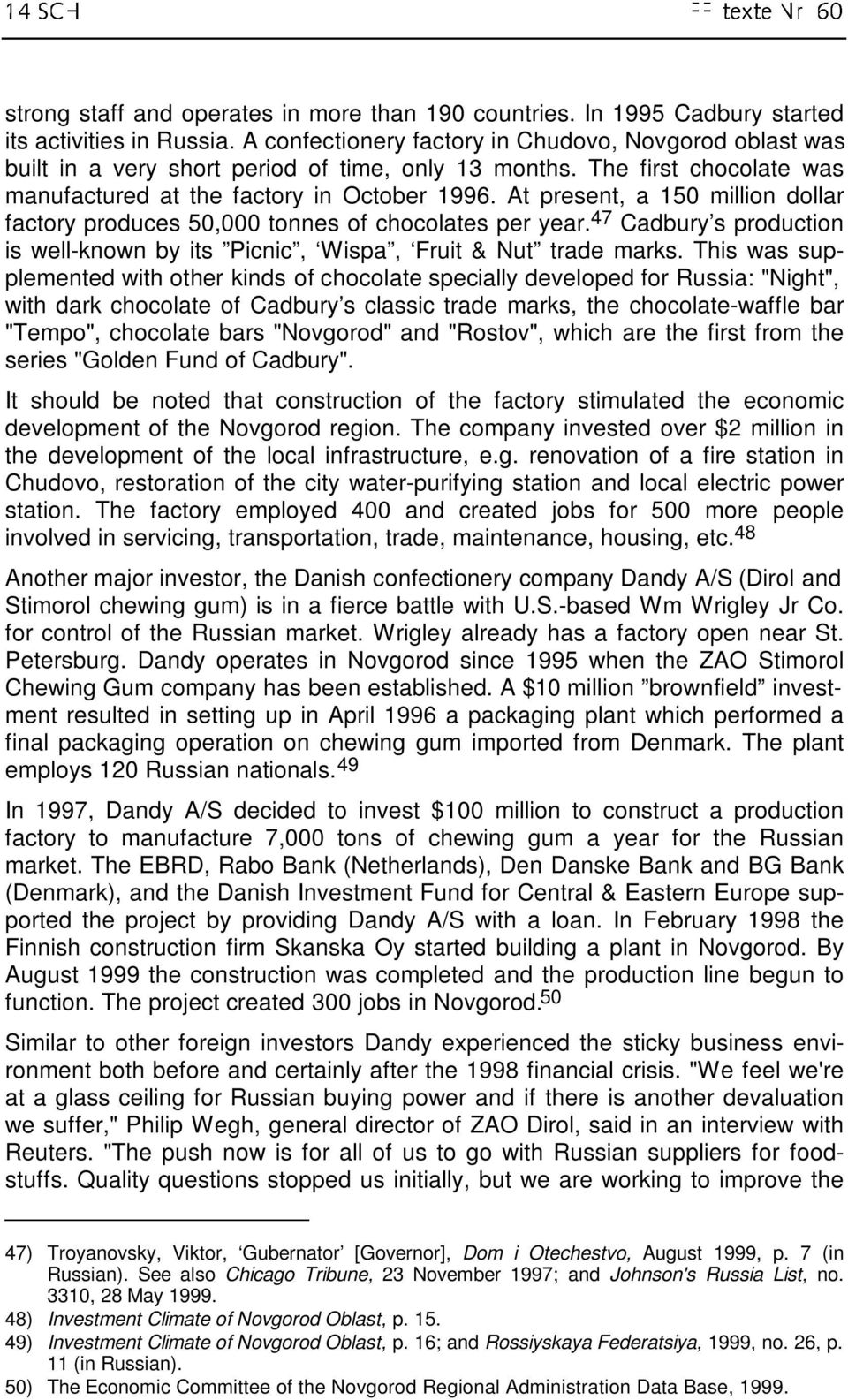 At present, a 150 million dollar factory produces 50,000 tonnes of chocolates per year. 47 Cadbury s production is well-known by its Picnic, Wispa, Fruit & Nut trade marks.