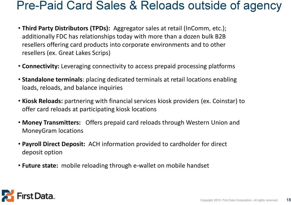 Great Lakes Scrips) Connectivity: Leveraging connectivity to access prepaid processing platforms Standalone terminals: placing dedicated terminals at retail locations enabling loads, reloads, and